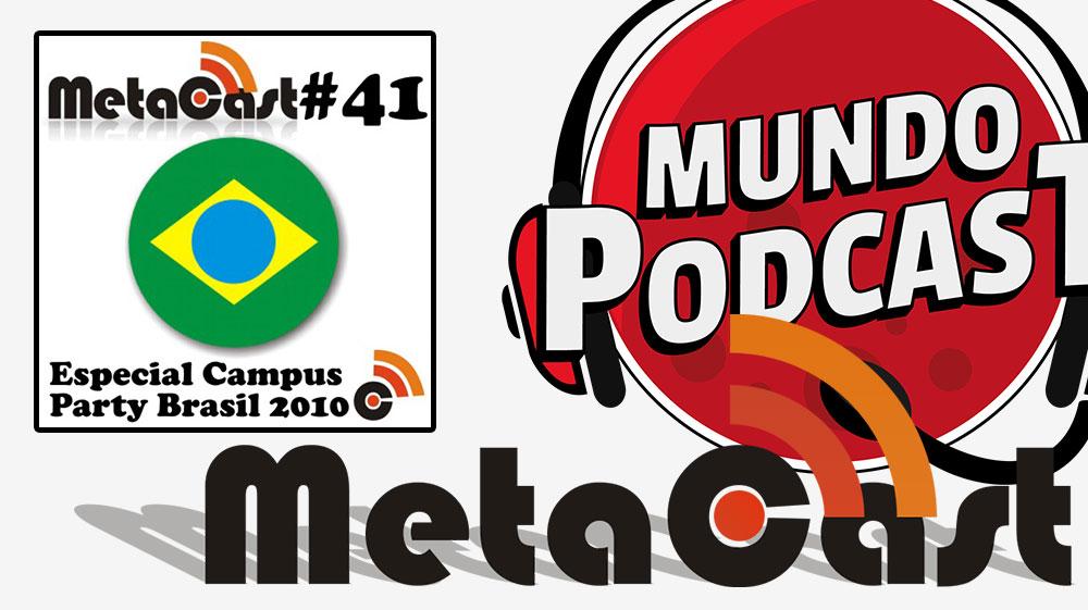 Metacast #41 – Especial Campus Party Brasil 2010