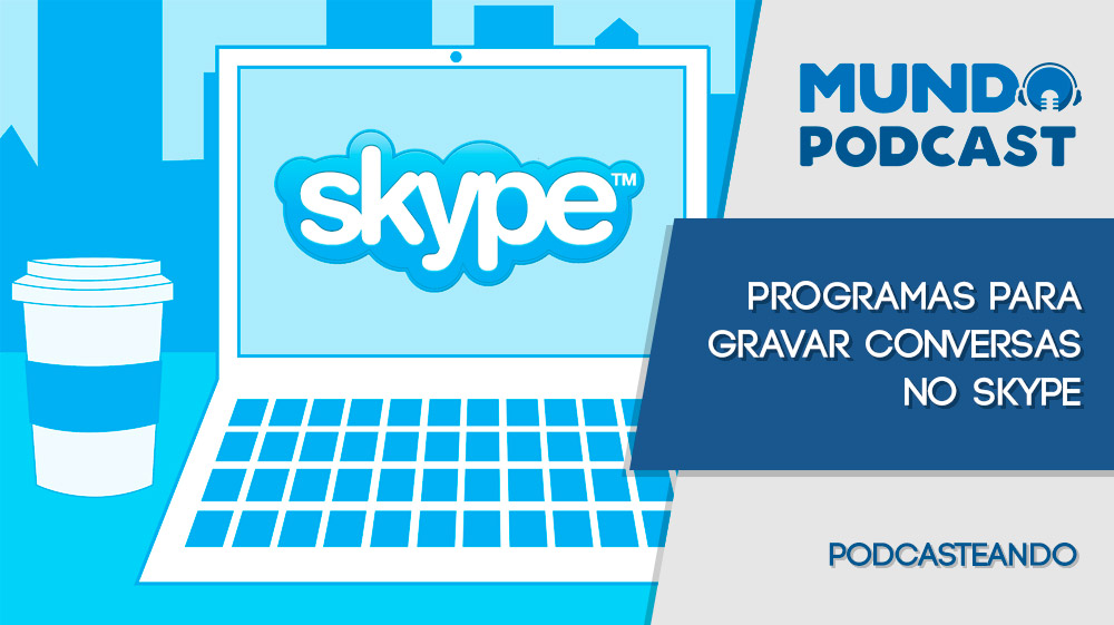 Programas para gravar conversas no skype