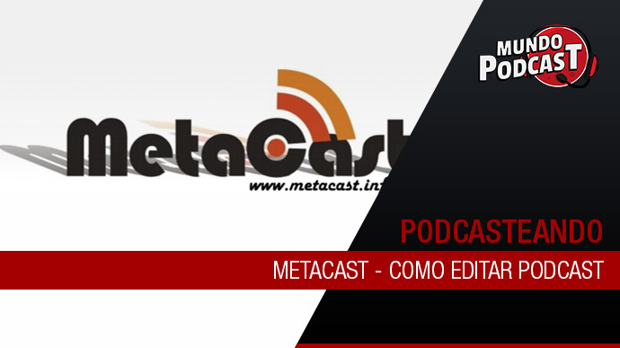 Metacast – Como editar podcast