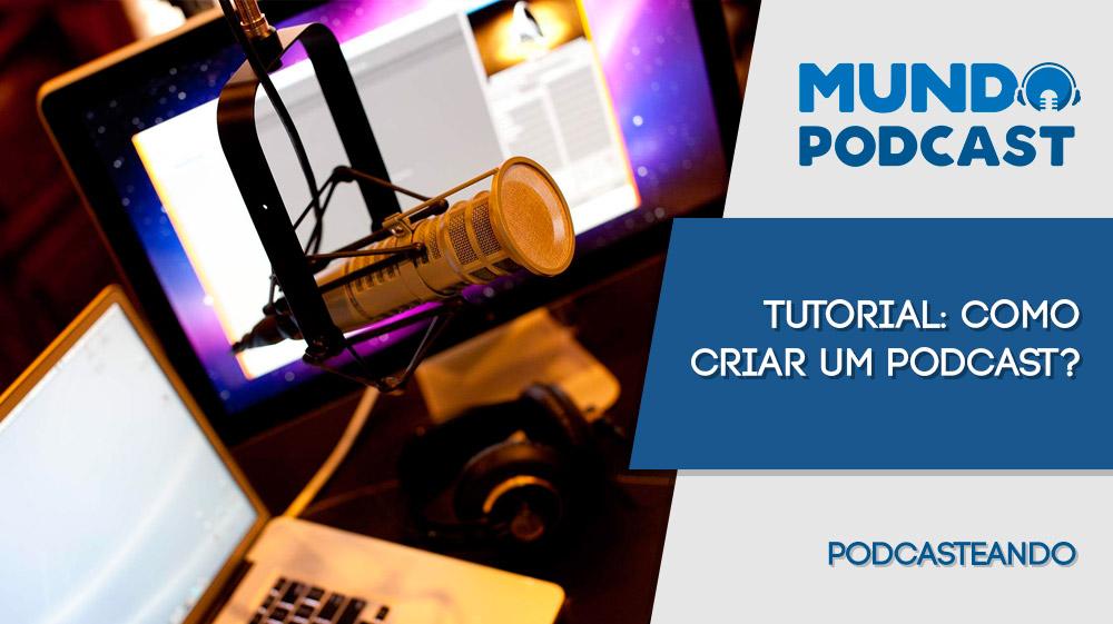 Tutorial: Como criar um Podcast
