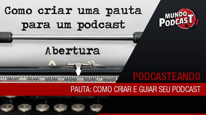 Pauta: Como criar e guiar seu podcast