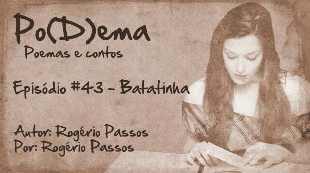 Po(D)ema #43 – Batatinha