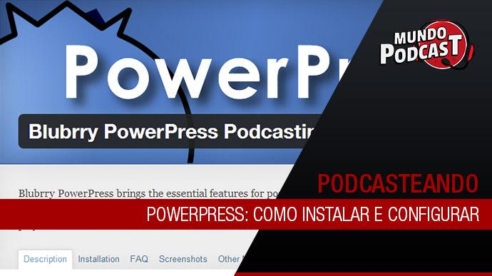Powerpress: Como instalar e configurar