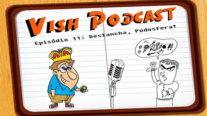 Vishcast #11 – Discussando sobre a podosfera