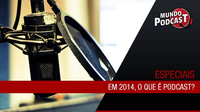 Em 2014, o que é Podcast?