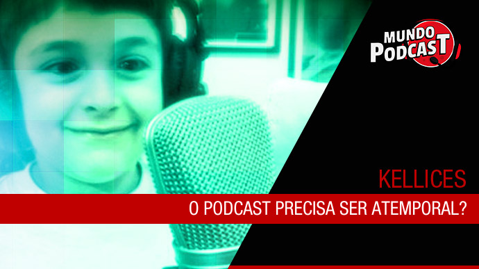 O podcast precisa ser atemporal?