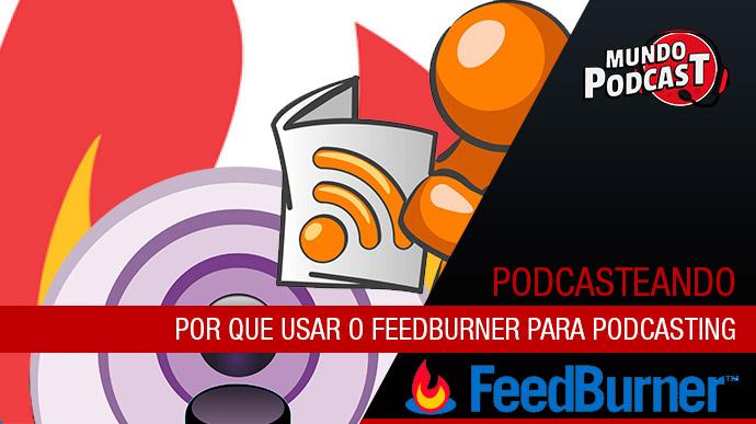 Por que usar o Feedburner para Podcasting