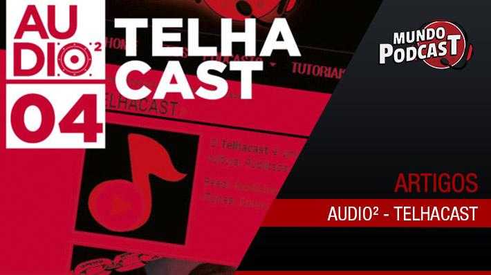 Audio² – Produção do Telhacast