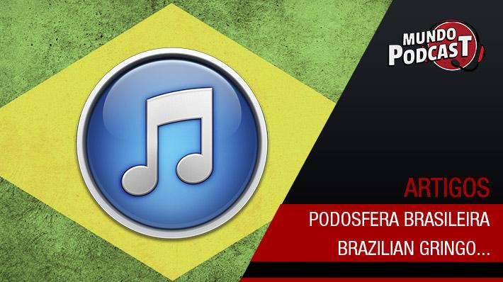 Podosfera Brasileira – Brazilian Gringo…