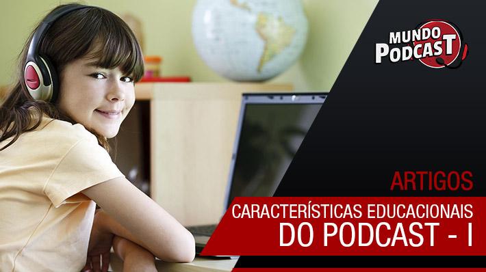 Características educacionais do podcast – I