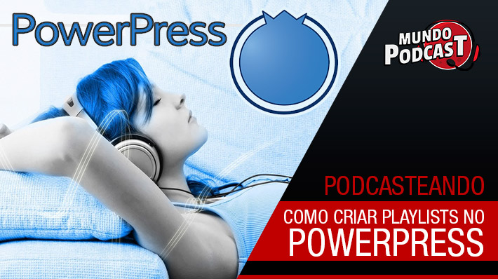 Como criar uma playlist com o Powerpress 6.0