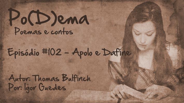 Po(D)ema #102 – Apolo e Dafine