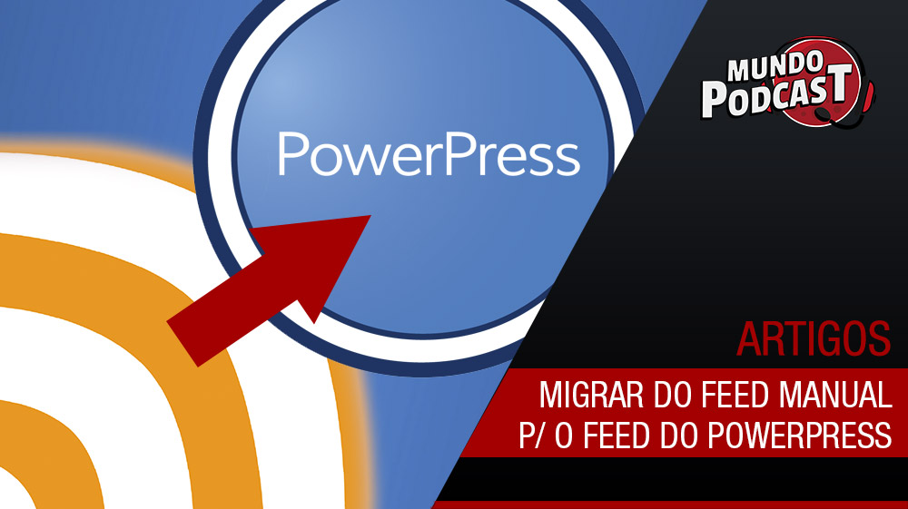 Migrar do feed manual para o feed do Powerpress