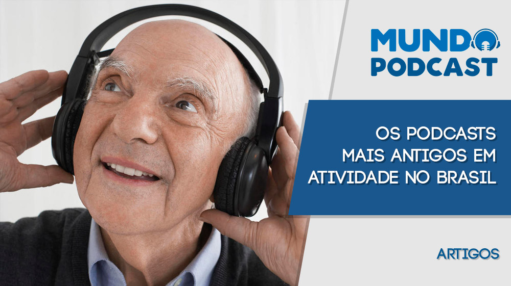 Os Podcasts mais antigos em atividade no Brasil