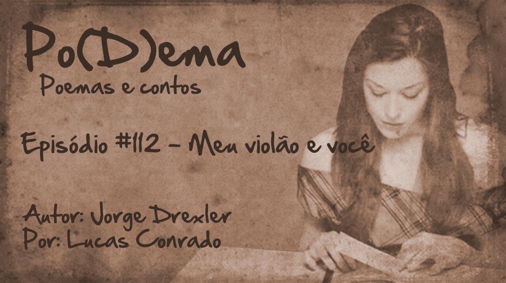 Po(D)ema #112 – Meu violão e você