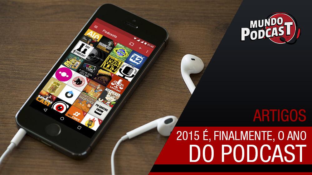 2015 está sendo o ano do podcast, finalmente