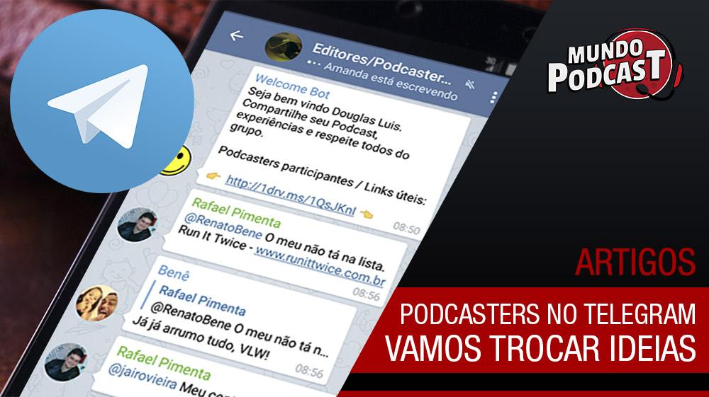 Podcasters no Telegram – Vamos trocar ideias