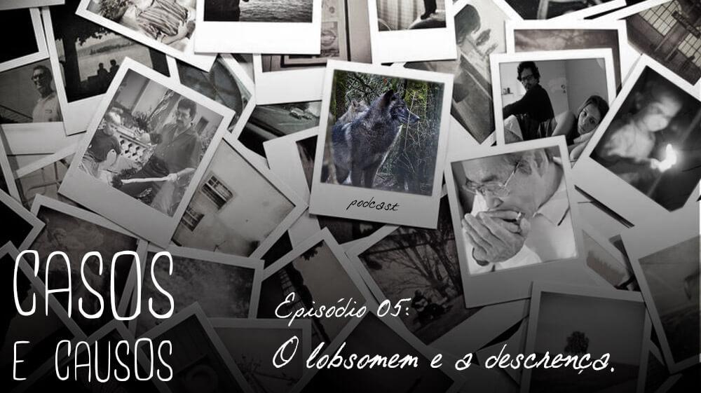 Casos e Causos #5 – O Lobisomem e a Descerença