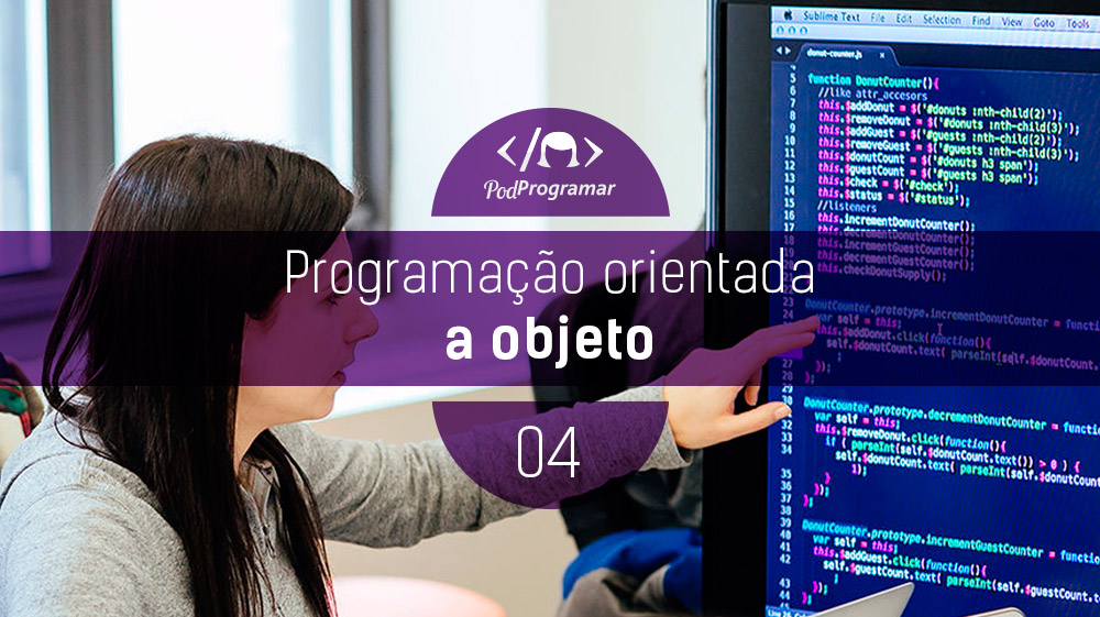 PodProgramar #4 – Programação Orientada a Objeto