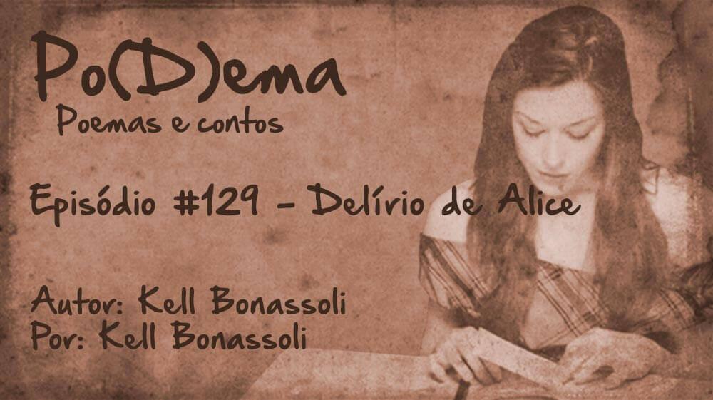 Po(D)ema #129 – Delírio de Alice