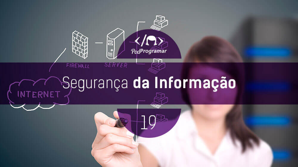 PodProgramar #19 – Segurança da Informaçío