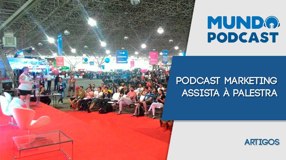 Podcast Marketing – Assista à palestra