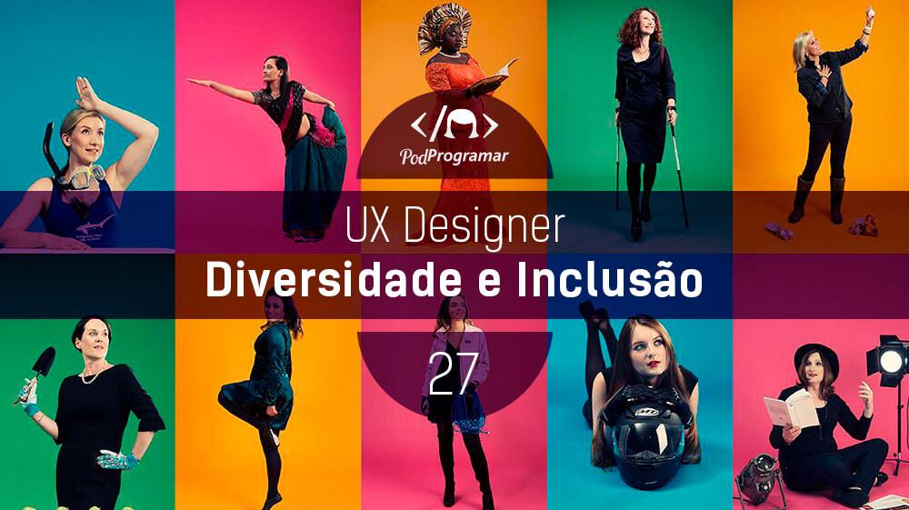 PodProgramar #27 – UX Design: Diversidade e Inclusão
