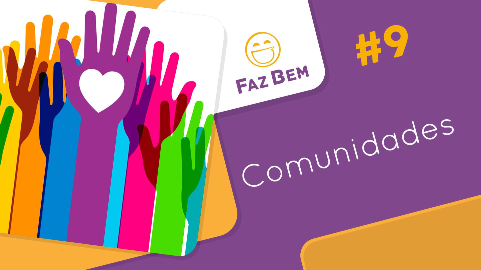 Faz Bem #9 – Comunidades