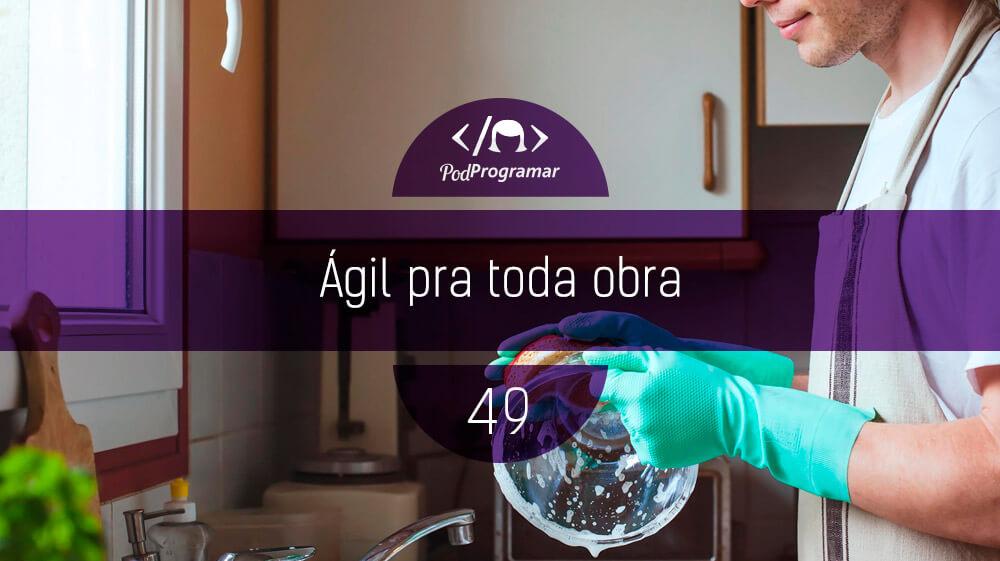 PodProgramar #49 – Ágil para toda obra