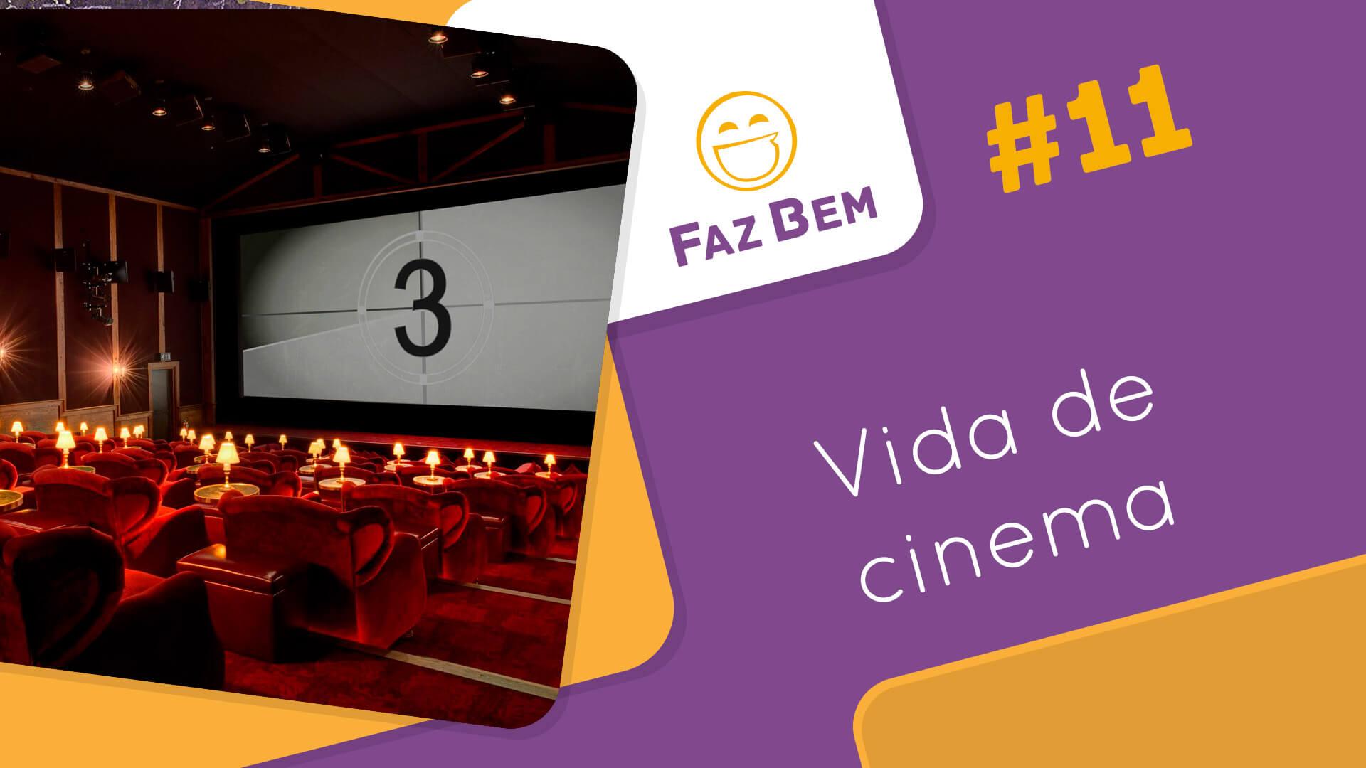 Faz Bem #11 – Vida de Cinema