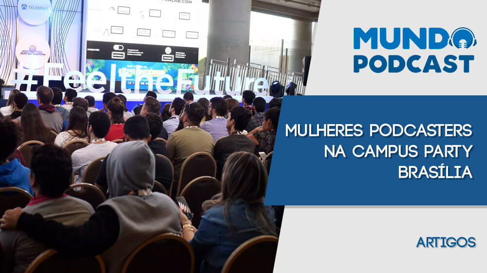 Mulheres Podcasters na Campus Party Brasília