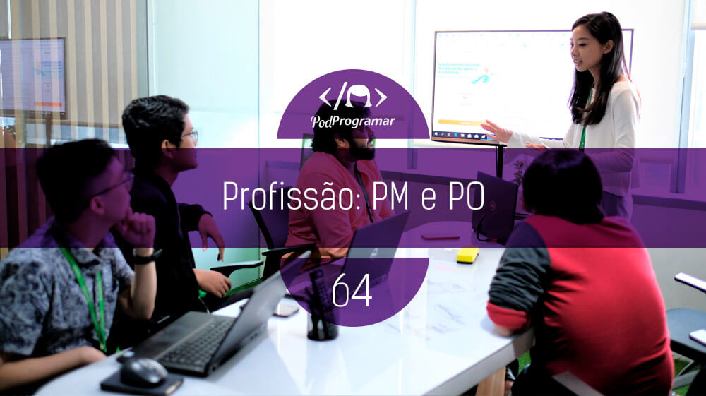 PodProgramar #64 – Profissão: Product Manager e Product Owner