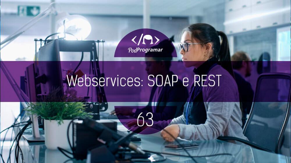 PodProgramar#63 – Webservices: SOAP e REST