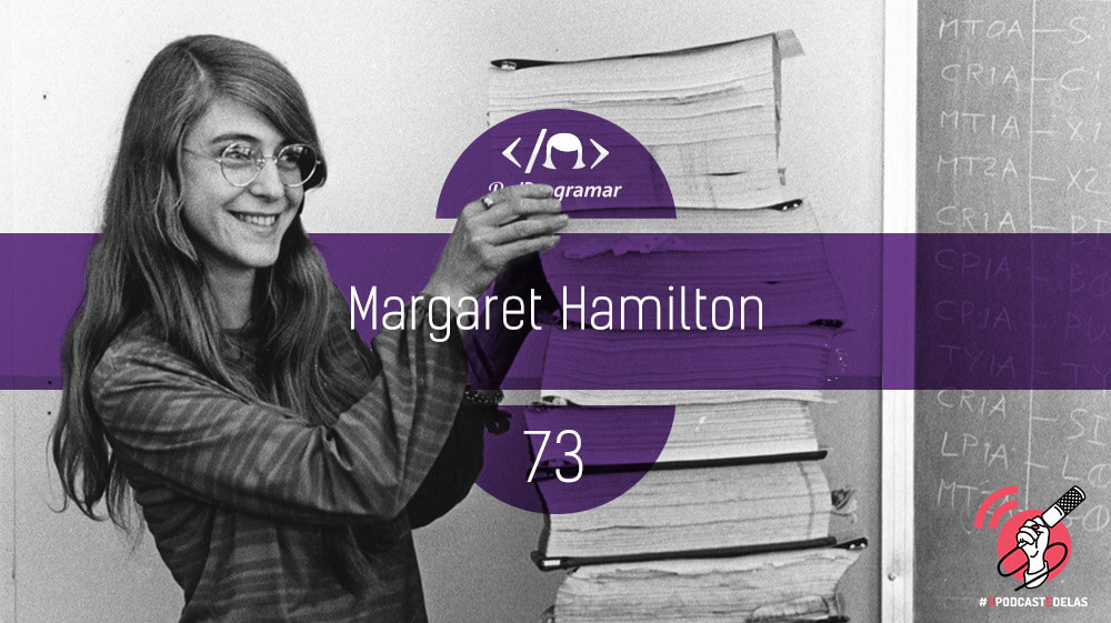 PodProgramar #73 – [Biografia] Margaret Hamilton #OPodcastÉDelas