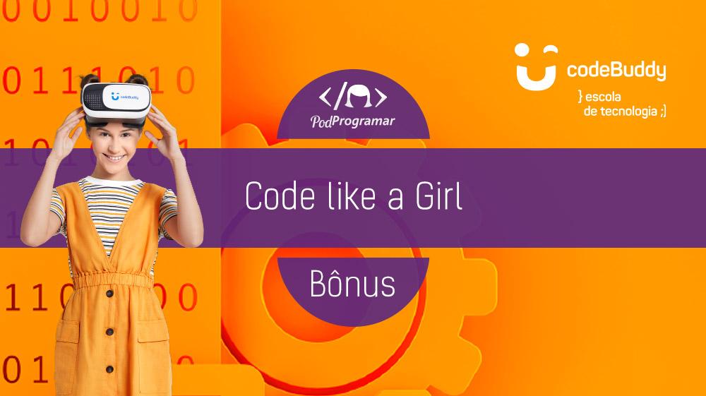 PodProgramar Bônus – Code like a Girl – codeBuddy