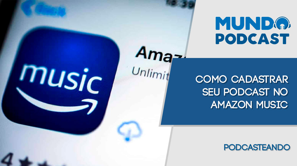Como cadastrar podcast no Amazon Music