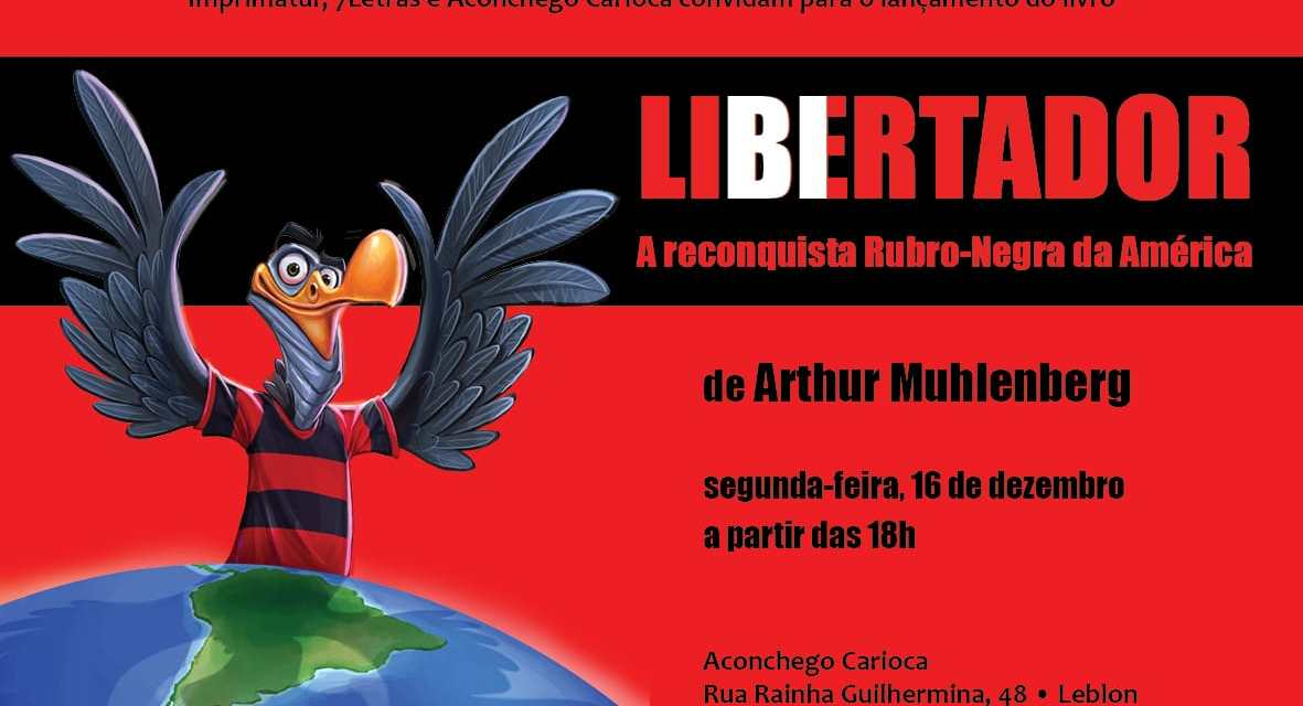 """Em """"Libertador"""", Arthur Muhlenberg vai da Crise ao Oba-Oba para contar como o torcedor do Flamengo reconquistou a América"""