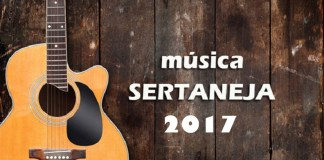 Top 100 músicas sertanejas mais tocadas em 2017