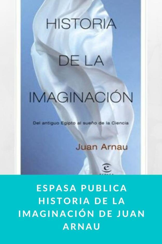Espasa publica Historia de la imaginación de Juan Arnau