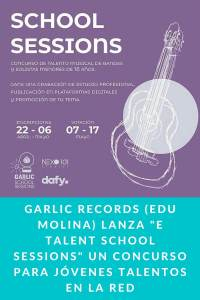 """Garlic records (Edu Molina) lanza """"e talent school sessions"""" un concurso para jóvenes talentos en la red."""