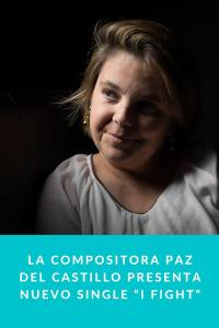 """La Compositora Paz del Castillo presenta nuevo single """"I Fight"""""""