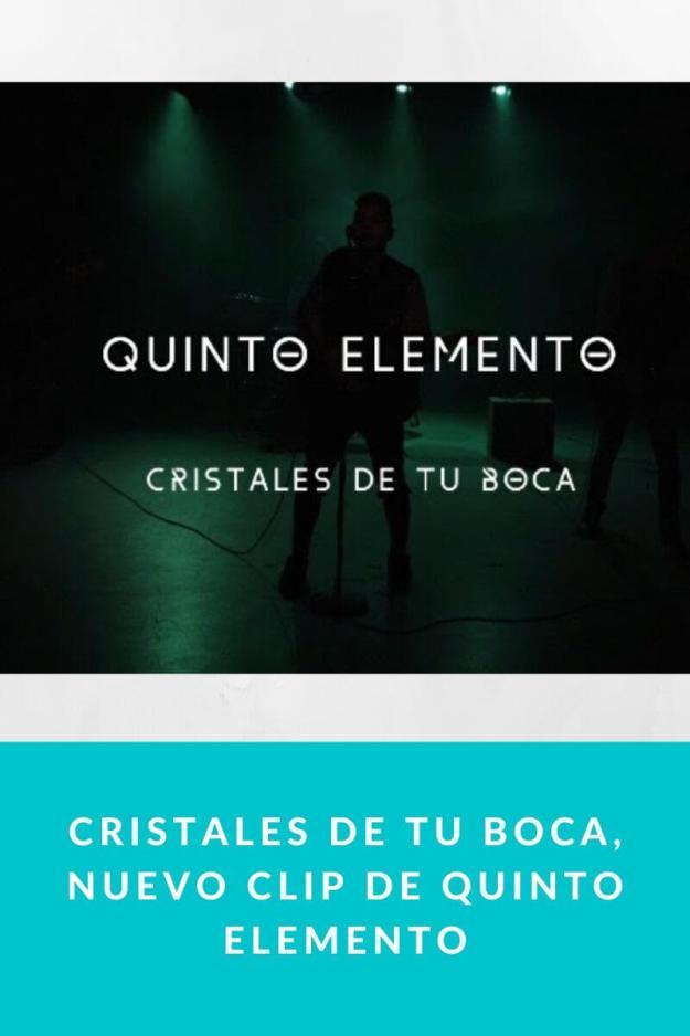 Cristales de Tu Boca, nuevo clip de Quinto Elemento