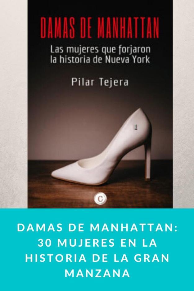 Damas de Manhattan: 30 mujeres en la historia de la Gran Manzana