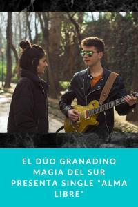 """El dúo granadino Magia del Sur presenta single """"Alma Libre"""""""