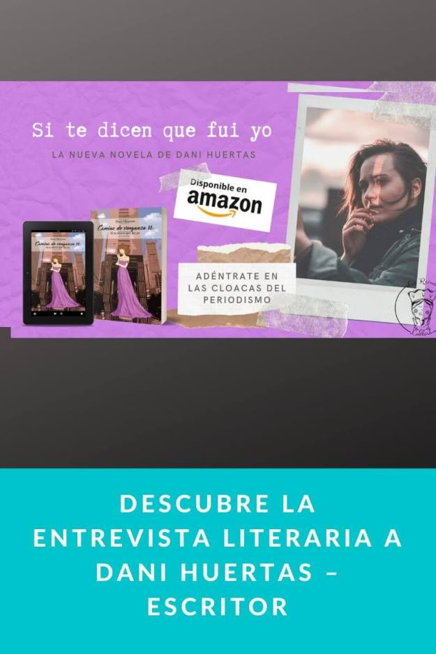 Descubre la entrevista literaria a Dani Huertas – Escritor