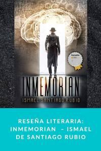 Reseña literaria: Inmemorian  – Ismael de Santiago Rubio