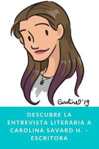Descubre la entrevista literaria a Carolina Savard H. – Escritora