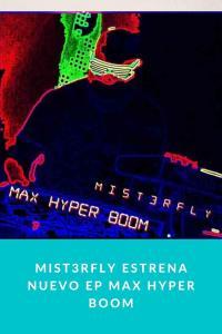 Mist3rfly estrena nuevo EP Max Hyper Boom