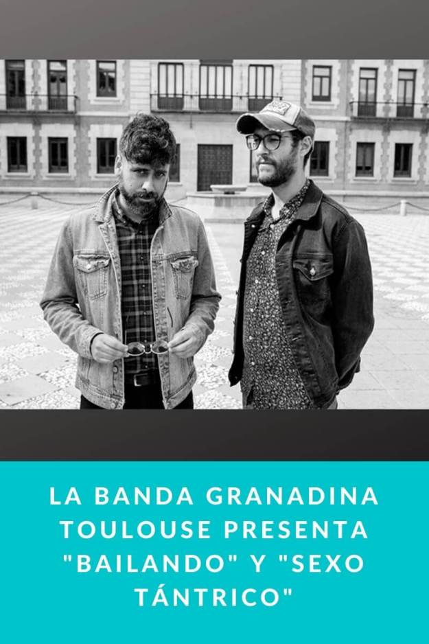 La banda granadina Toulouse presenta «Bailando»; y»Sexo Tántrico»