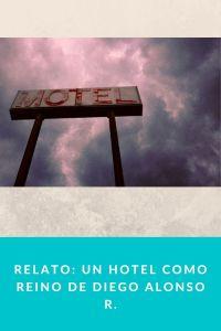Relato Un hotel como reino de Diego Alonso R.
